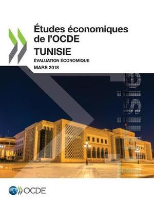 Etudes Economiques de l'Ocde: Tunisie 2018 Evaluation Economique - Etudes Economiques de l'Ocde (Paperback)