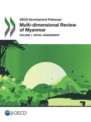 Multi-dimensional review of Myanmar: Vol. 1: Initial assessment - Multi-dimensional review of Myanmar (Paperback)