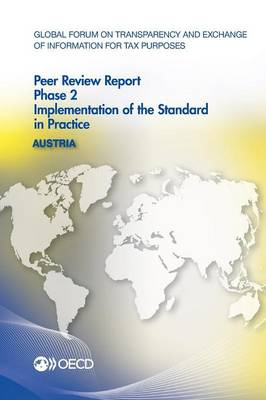 Austria 2013: phase 2, implementation of the standard in practice - Global Forum on Transparency and Exchange of Information for Tax Purposes peer reviews (Paperback)