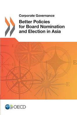 Better policies for board nomination and election in Asia - Corporate Governance (Paperback)