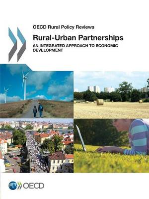 Rural-urban partnerships: an integrated approach to economic development - OECD rural policy reviews (Paperback)