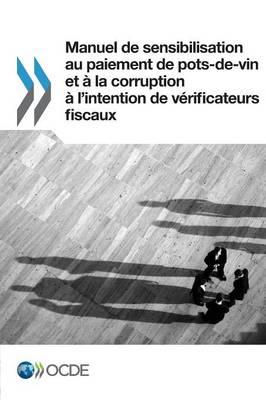 Manuel de Sensibilisation Au Paiement de Pots-de-Vin Et a la Corruption A L'Intention de Verificateurs Fiscaux (Paperback)