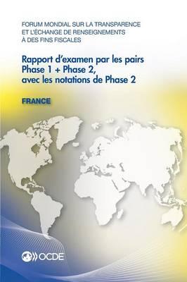 Forum Mondial Sur La Transparence Et L'Echange de Renseignements a Des Fins Fiscales Rapport D'Examen Par Les Pairs: France 2013: Phase 1 + Phase 2, a (Paperback)