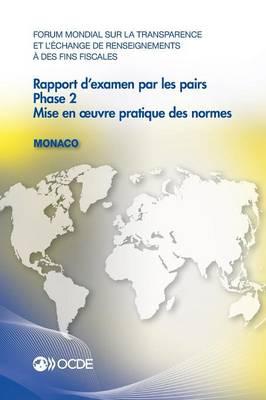 Forum Mondial Sur La Transparence Et L'Echange de Renseignements a Des Fins Fiscales: Rapport D'Examen Par Les Pairs: Monaco 2013: Phase 2: Mise En UV (Paperback)