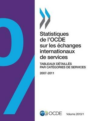 Statistiques de L'Ocde Sur Les Echanges Internationaux de Services, Volume 2013 Issue 1: Tableaux Detailles Par Categories de Services (Paperback)