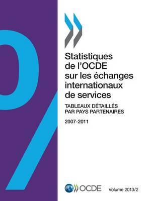 Statistiques de L'Ocde Sur Les Echanges Internationaux de Services, Volume 2013 Issue 2: Tableaux Detailles Par Pays Partenaires (Paperback)