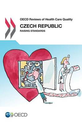 Czech Republic 2014: raising standards - OECD reviews of health care quality (Paperback)
