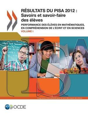 Pisa Resultats Du Pisa 2012: Savoirs Et Savoir-Faire Des Eleves (Volume I): Performance Des Eleves En Mathematiques, En Comprehension de L'Ecrit Et (Paperback)
