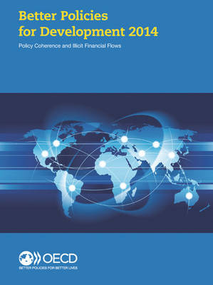 Better policies for development 2014: policy coherence and illicit financial flows (Paperback)