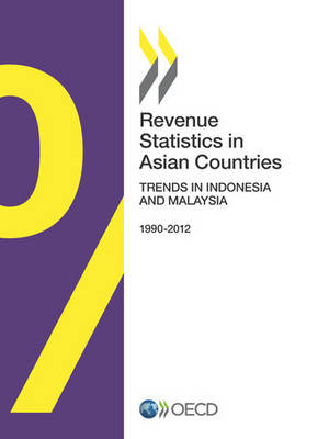 Revenue statistics in Asian countries 2014: trends in Indonesia and Malaysia 1990-2012 (Paperback)