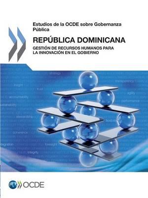 Estudios de La Ocde Sobre Gobernanza Publica: Republica Dominicana: Gestion de Recursos Humanos Para La Innovacion En El Gobierno (Paperback)