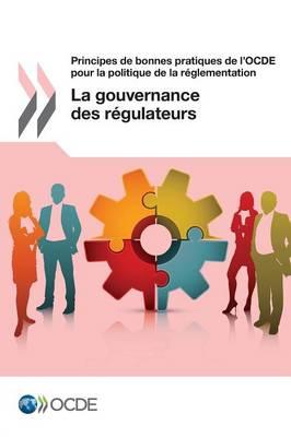 Principes de Bonnes Pratiques de L'Ocde Pour La Politique de la Reglementation: La Gouvernance Des Regulateurs (Paperback)