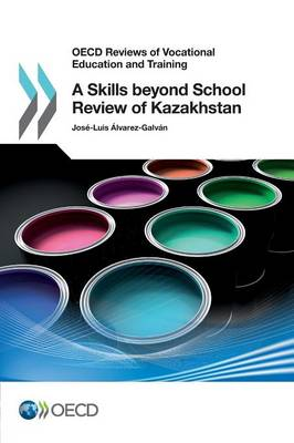 A skills beyond school review of Kazakhstan - OECD reviews of vocational education and training (Paperback)