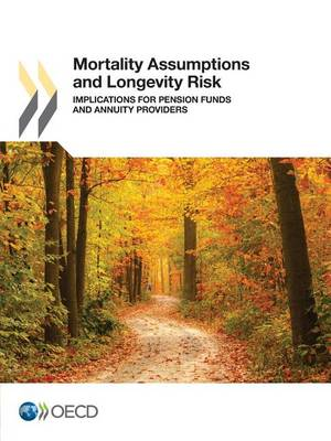 Mortality assumptions and longevity risk: implications for pension funds and annuity providers (Paperback)