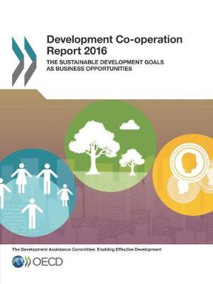 Development co-operation report 2016: the sustainable development goals as business opportunities (Paperback)
