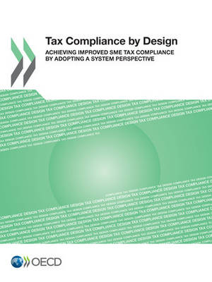 Tax compliance by design: achieving improved SME tax compliance by adopting a system perspective (Paperback)