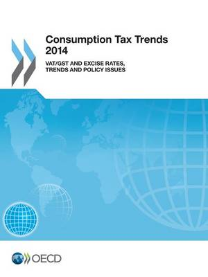 Consumption tax trends 2014: VAT/GST and excise rates, trends and policy issues (Paperback)