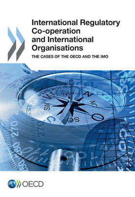 International regulatory co-operation and international organisations: the cases of the OECD and the IMO (Paperback)