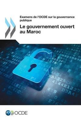 Examens de L'Ocde Sur La Gouvernance Publique Le Gouvernement Ouvert Au Maroc (Paperback)