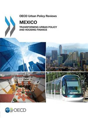 Mexico 2015: transforming urban policy and housing finance - OECD urban policy reviews (Paperback)