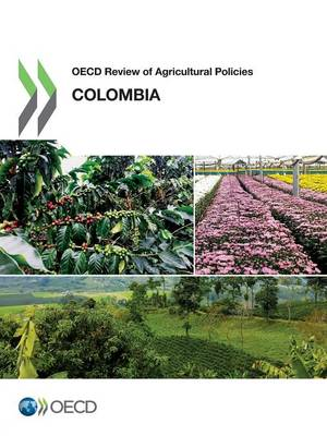 OECD review of agricultural policies: Colombia 2015 - OECD review of agricultural policies (Paperback)