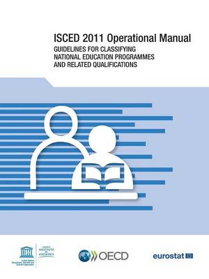 ISCED 2011 operational manual: guidelines for classifying national education programmes and related qualifications (Paperback)