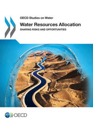 Water resources allocation: sharing risks and opportunities - OECD studies on water (Paperback)