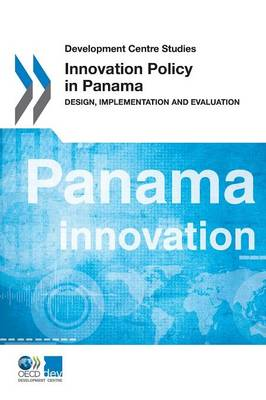 Innovation policy in Panama: design, implementation and evaluation - Development Centre studies (Paperback)