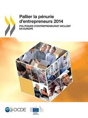 Pallier La Penurie D'Entrepreneurs 2014: Politiques D'Entrepreneuriat Inclusif En Europe (Paperback)