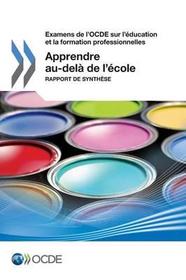 Examens de l'OCDE sur l'education et la formation professionnelles Apprendre au-dela de l'ecole: Rapport de synthese (Paperback)