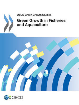 Green growth in fisheries and aquaculture - OECD green growth studies (Paperback)