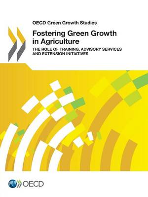Fostering green growth in agriculture: the role of training, advisory services and extension initiatives - OECD green growth studies (Paperback)