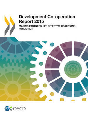 Development co-operation report 2015: making partnerships effective coalitions for action (Paperback)