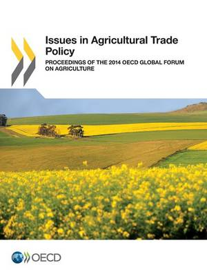 Issues in agricultural trade policy: proceedings of the 2014 OECD Global Forum on Agriculture (Paperback)