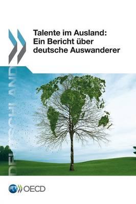 Talente Im Ausland: Ein Bericht Uber Deutsche Auswanderer (Paperback)