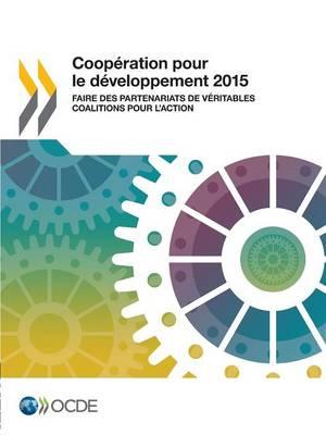 Cooperation Pour Le Developpement 2015: Faire Des Partenariats de Veritables Coalitions Pour L'Action (Paperback)