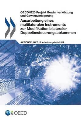 Ausarbeitung Eines Multilateralen Instruments Zur Modifikation Bilateraler Doppelbesteuerungsabkommen (Paperback)