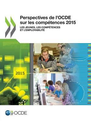 Perspectives de L'Ocde Sur Les Competences 2015: Les Jeunes, Les Competences Et L'Employabilite (Paperback)