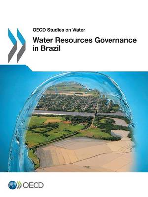 Water resources governance in Brazil - OECD studies on water (Paperback)