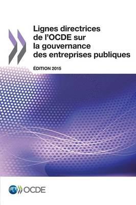 Lignes Directrices de L'Ocde Sur La Gouvernance Des Entreprises Publiques, Edition 2015 (Paperback)