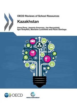 Kazakhstan - OECD reviews of school resources (Paperback)