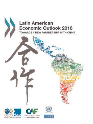 Latin American economic outlook 2016: towards a new partnership with China (Paperback)