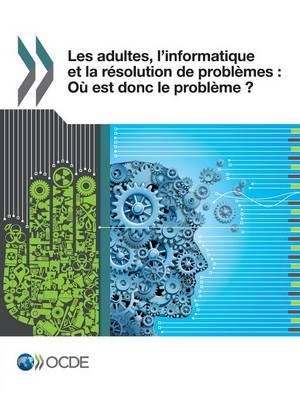 Les Adultes, L'Informatique Et La Resolution de Problemes: Ou Est Donc Le Probleme ? (Paperback)