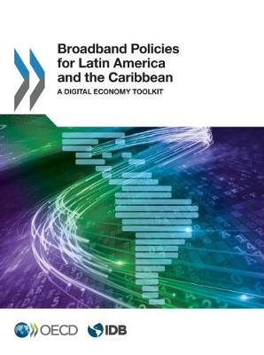 Broadband policies for Latin America and the Caribbean: a digital economy toolkit (Paperback)