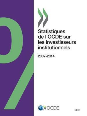 Statistiques de L'Ocde Sur Les Investisseurs Institutionnels 2015 (Paperback)