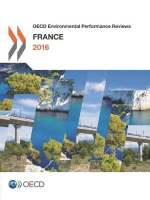 France 2016 - OECD Environmental Performance Reviews (Paperback)