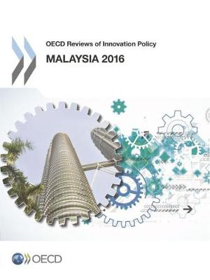 Malaysia 2016 - OECD reviews of innovation policy (Paperback)