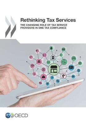 Rethinking tax services: the changing role of tax services providers in SME tax compliance (Paperback)