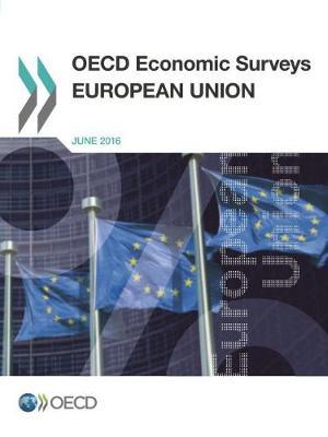 European Union 2016 - OECD economic surveys 2016/12 (Paperback)