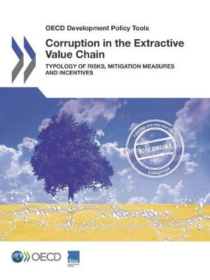 Corruption in the extractive value chain: typology of risks, mitigation measures and incentives - OECD development policy tools (Paperback)
